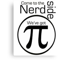 Come to the Nerd Side. We've Got Pi. Canvas Print