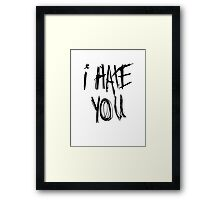 I hate you Framed Print