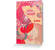 You're Different Love Greeting Card