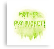 Mother Pus Bucket! Print / Iphone / Ipod / Ipad / Tablet / Pillow Canvas Print
