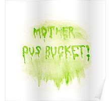 Mother Pus Bucket! Print / Iphone / Ipod / Ipad / Tablet / Pillow Poster