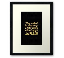 They asked me about drugs i told them about your smile - Inspirational Quote Framed Print