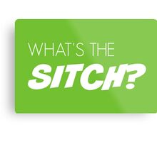 What's the sitch? in white Metal Print