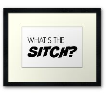 What's the sitch? Framed Print