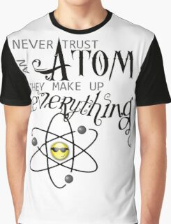 Never Trust an Atom. They Make up Everything. Graphic T-Shirt