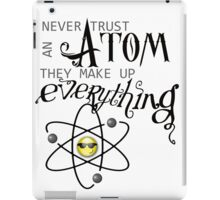 Never Trust an Atom. They Make up Everything. iPad Case/Skin