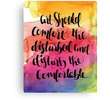 Art Should Comfort The Disturbed And Disturb The Comfortable Canvas Print