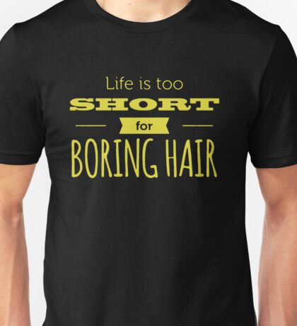 Life Is Too Short For Boring Hair Unisex T-Shirt