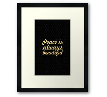 Peace is always beautiful - Inspirational Quote Framed Print