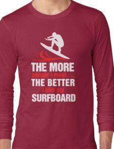 I Like My Surfboard Long Sleeve T-Shirt