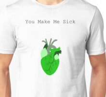 You Make Me Sick Unisex T-Shirt