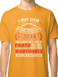 Don't Mess With My Husband Classic T-Shirt