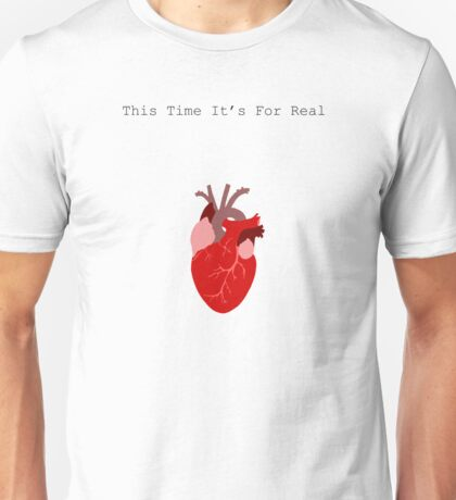 This Time It's For Real Unisex T-Shirt