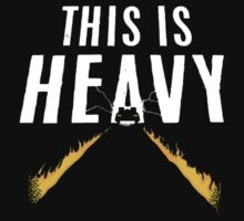 This Is Heavy by popartfans