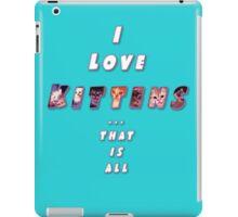 I love Kittens! iPad Case/Skin