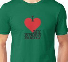 I LOVE HEART MY WHORE FAMILY Unisex T-Shirt