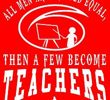 All Men Are Created Equal Then A Few Become Teacher by fashionera