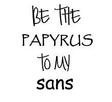 Papyrus to my Sans (white) Photographic Print