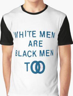 White Men Are Black Men Too Graphic T-Shirt