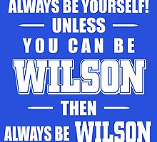 Always Be Yourself Unless You Can Be Wilson Then Always Be Wilson by fashionera