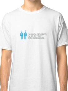 Pessimist? Rather an optimist with experience. Classic T-Shirt