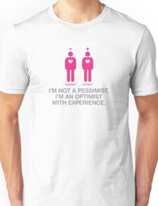 Pessimist? Rather an optimist with experience. Unisex T-Shirt