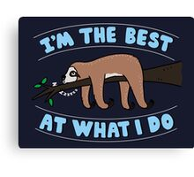 I'm the Best at what i do Canvas Print