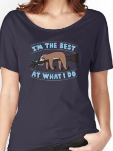 I'm the Best at what i do Women's Relaxed Fit T-Shirt