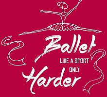 Ballet Like A Sport Only Harder by fashionera