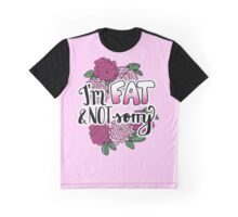 I'm Fat & NOT Sorry - Fat Positive Feminist Floral Design Graphic T-Shirt
