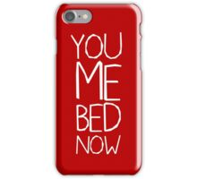 YOU ME BED NOW iPhone Case/Skin