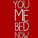 YOU ME BED NOW by Alex Cola