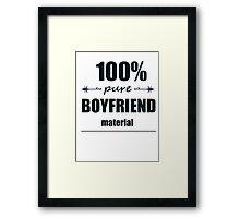 100% pure boyfriend material Framed Print