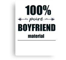 100% pure boyfriend material Canvas Print