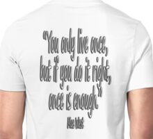 MAE WEST, 'You only live once, but if you do it right, once is enough.' Unisex T-Shirt