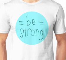 Be Strong (Blue) Unisex T-Shirt