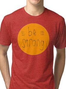 Be Strong (Orange) Tri-blend T-Shirt
