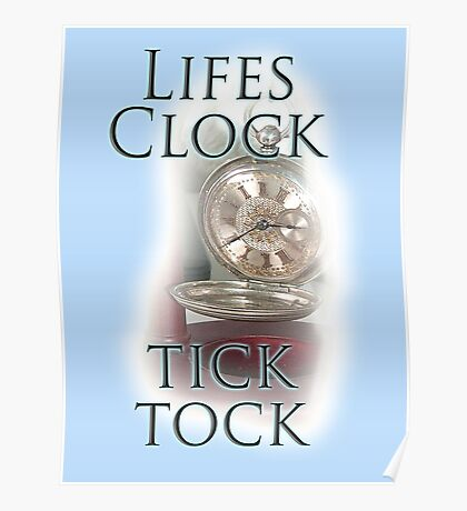 TIME, LIFE, CLOCK, Lifes Clock, tick tock, times running out Poster