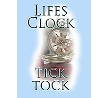TIME, LIFE, CLOCK, Lifes Clock, tick tock, times running out Photographic Print