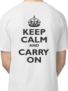 KEEP CALM, Keep Calm & Carry On, Be British! Blighty, UK, United Kingdom, Black on white Classic T-Shirt