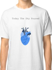 Today The Sky Poured Classic T-Shirt