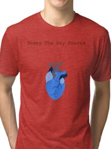 Today The Sky Poured Tri-blend T-Shirt
