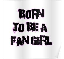 Born to be a Fan Girl Poster
