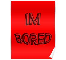 IM BORED Poster
