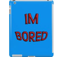 IM BORED iPad Case/Skin
