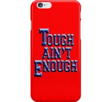 MMA, TOUGH, Tough Ain't Enough, Fitness, Fit, Training, Get tough! Exercise, Boxing, Karate, Kung fu, MMA, iPhone Case/Skin