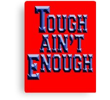 MMA, TOUGH, Tough Ain't Enough, Fitness, Fit, Training, Get tough! Exercise, Boxing, Karate, Kung fu, MMA, Canvas Print