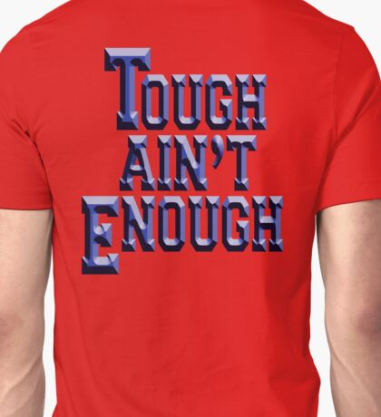 TOUGH, Tough Ain't Enough, MMA, Fitness, Fit, Training, Get tough! Exercise, Boxing, Karate, Kung fu, MMA, Unisex T-Shirt