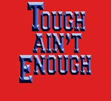 MMA, TOUGH, Tough Ain't Enough, Fitness, Fit, Training, Get tough! Exercise, Boxing, Karate, Kung fu, MMA, Unisex T-Shirt