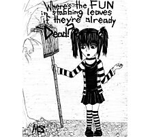 Mimi's Quotes 1: Where's The Fun In Stabbing Leaves? Photographic Print